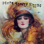 Edgar Allan Poets Drops Slowly Killing out now
