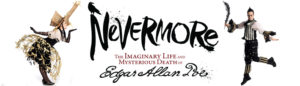 NEVERMORE The Imaginary Life & Mysterious Death of Edgar Allan Poe
