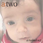 atwo a rushed act