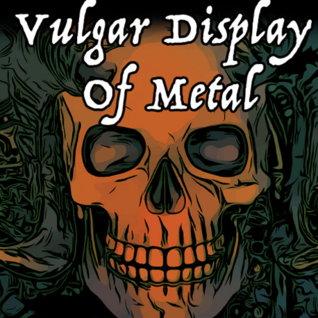 Vulgar Display of Metal Playlist
