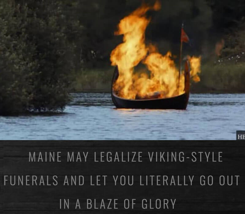 MAINE MAY LEGALIZE VIKING-STYLE FUNERALS