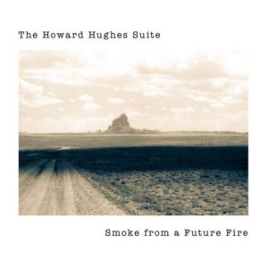 Smoke from a Future Fire The Howard Hughes Suite