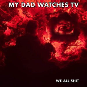 My Dad Watches Tv We All Shit