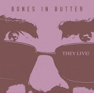 They Live! Bones In Butter
