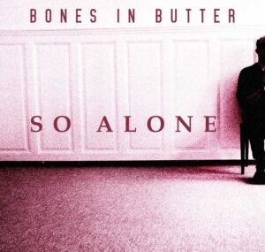 So Alone The New Single Of Bones In Butter