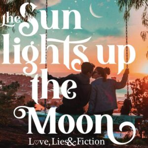 The Sun Lights Up The MoonLove, Lies and Fiction